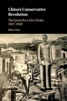 China's Conservative Revolution: The Quest for a New Order, 1927-1949 (Paperback)