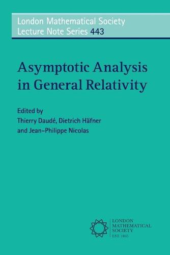 Asymptotic Analysis in General Relativity - London Mathematical Society Lecture Note Series 443 (Paperback)