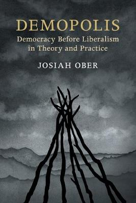 The Seeley Lectures: Demopolis: Democracy before Liberalism in Theory and Practice (Paperback)