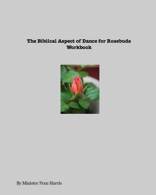 Biblical Aspect of Dance for Rosebuds Workbook (Paperback)