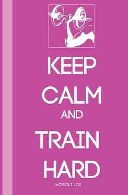 Keep Calm and Train Harder (Hardback)