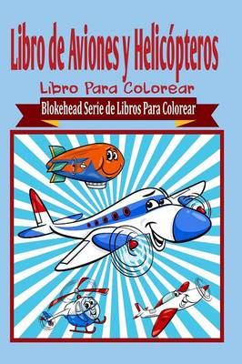 Libro de Aviones y Helic�pteros Libro Para Colorear (Paperback)