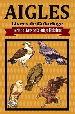 Aigles Livres de Coloriage (Paperback)