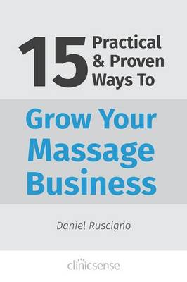 15 Practical & Proven Ways to Grow Your Massage Business (Paperback)