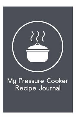 My Pressure Cooker Recipe Journal (Paperback)