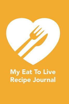 My Eat to Live Recipe Journal (Paperback)