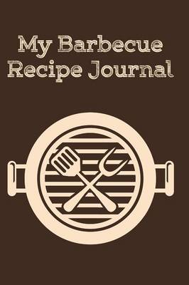 My Barbecue Recipe Journal (Paperback)