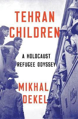Tehran Children: A Holocaust Refugee Odyssey (Hardback)