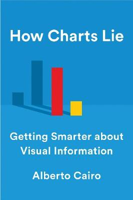 How Charts Lie: Getting Smarter about Visual Information (Hardback)