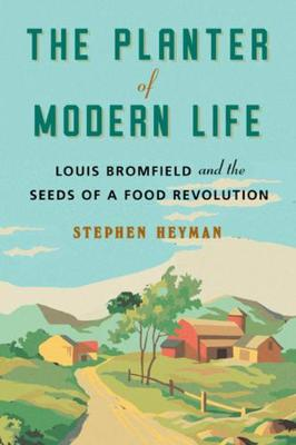 The Planter of Modern Life: Louis Bromfield and the Seeds of a Food Revolution (Hardback)