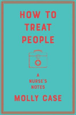How to Treat People - A Nurse`s Notes (Hardback)