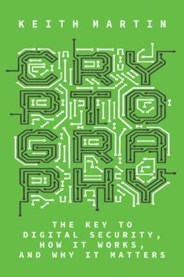 Cryptography: The Key to Digital Security, How It Works, and Why It Matters (Hardback)
