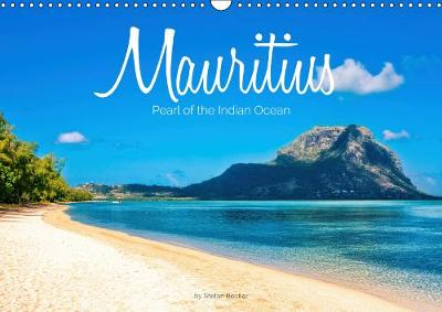 Mauritius - Pearl of the Indian Ocean 2019: Sculpted by volcanoes, Mauritius is a paradise island - Calvendo Places (Calendar)