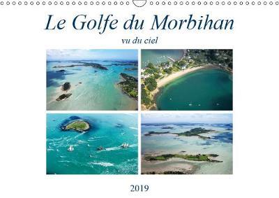Le Golfe du Morbihan vu du ciel 2019: Photographies aeriennes du Golfe du Morbihan - Calvendo Nature (Calendar)