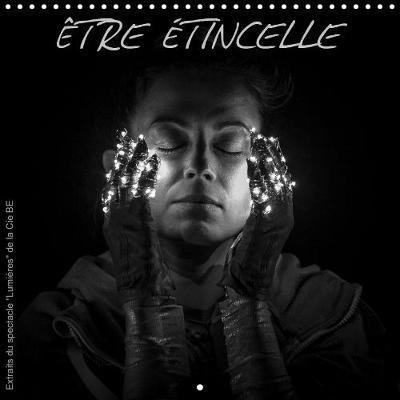 ETRE ETINCELLE 2019: La merveilleuse histoire de l'etre au c ur-etincelle ne d'un rocher - Calvendo Art (Calendar)
