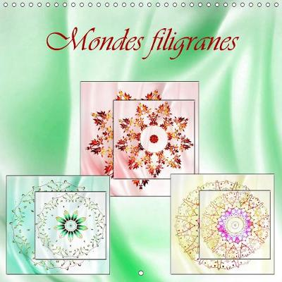 Mondes filigranes 2019: Monde filigrane de la fantaisie - Calvendo Art (Calendar)