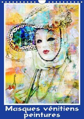 Masques venitiens peintures 2019: Serie de 12 creations originales sur le theme du carnaval de Venise - Calvendo Art (Calendar)