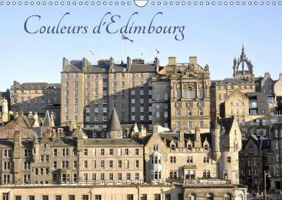 Couleurs d'Edimbourg 2019: Partez a la decouverte des multiples facettes de la capitale ecossaise Edimbourg et decouvrez une ville tout en couleurs - Calvendo Places (Calendar)