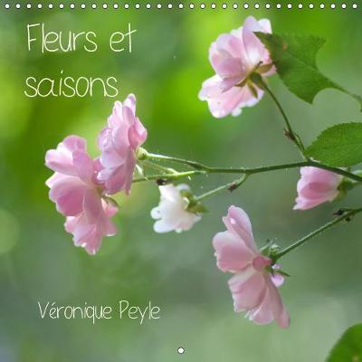 Fleurs et saisons 2019: Des fleurs selon les saisons - Calvendo Nature (Calendar)