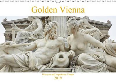 Golden Vienna 2019: Vienna shows all the power and splendor of the imperial monarchy - Calvendo Places (Calendar)