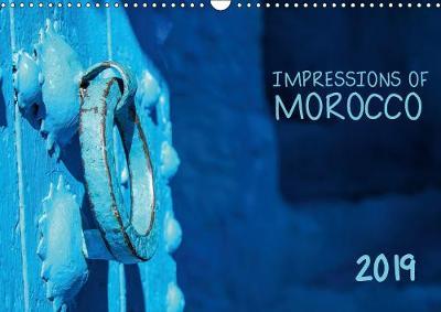 Impressions of Morocco 2019 2019: A gorgeous journey through Morocco - Calvendo Places (Calendar)