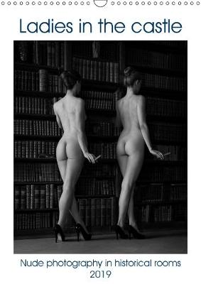 Ladies in the castle 2019: Nude photography in historical rooms - Calvendo Art (Calendar)