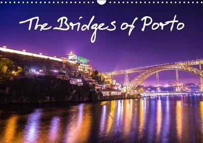 The Bridges of Porto 2019: Amazing Porto Portugal - Calvendo Places (Calendar)