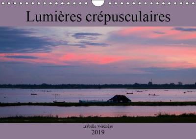Lumieres crepusculaires 2019: Voyage autour du monde au crepuscule - Calvendo Nature (Calendar)