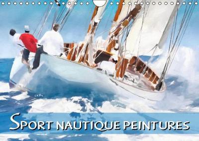 Sport nautique peintures 2019: 12 tableaux,creations originales sur le theme des voiliers. - Calvendo Sportif (Calendar)