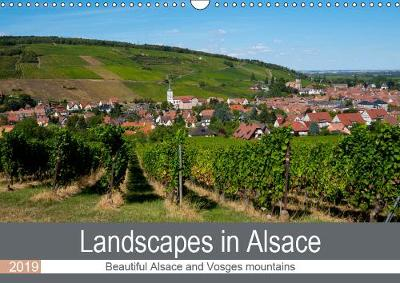 Landscapes in Alsace 2019: The varied landscapes of the beautiful Alsace and the natural Vosges mountains - Calvendo Places (Calendar)