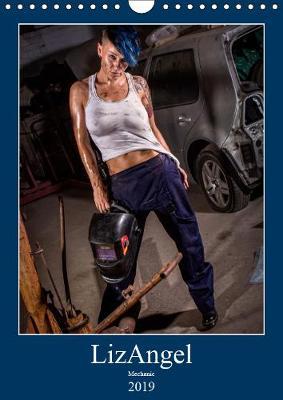LizAngel Mechanic 2019: Lesbian model poses as mechanic in a car garage - Calvendo People (Calendar)