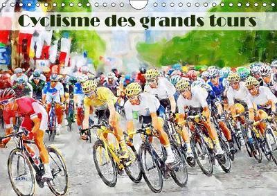 Cyclisme des grands tours 2019: Serie de 12 tableaux, creations originales sur le theme des grands tours cyclistes. - Calvendo Sportif (Calendar)