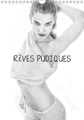 REVES PUDIQUES 2019: Jeune femme nue mais pudique cachee par ses bras ou un voile. - Calvendo Personnes (Calendar)