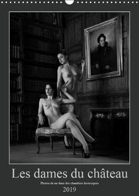 Les dames du chateau 2019: Photos erotiques dans des chambres historiques - Calvendo Art (Calendar)