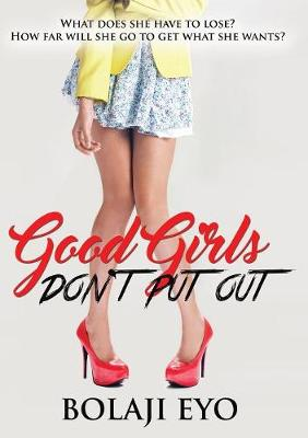 Good Girls Don't Put Out: What Does She Have to Lose? How Far Will She Go to Get What She Wants? (Paperback)