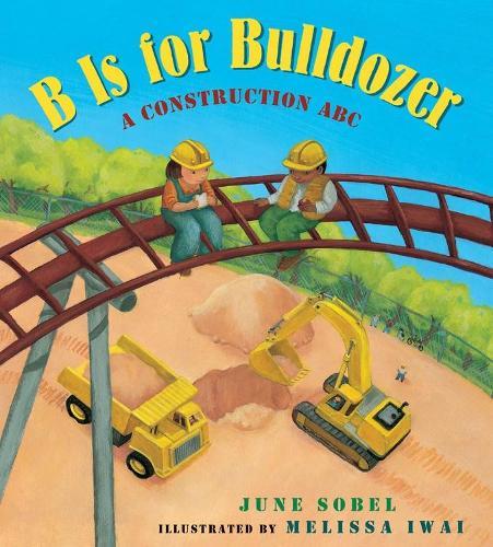 B Is for Bulldozer: A Construction ABC (Board book)