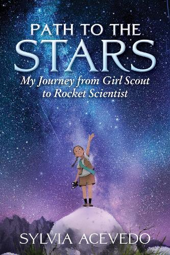 Path to the Stars: My Journey from Girl Scout to Rocket Scientist (Paperback)