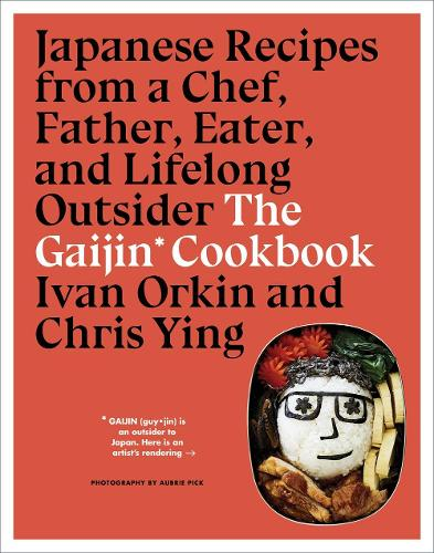Gaijin Cookbook: Japanese Recipes from a Chef, Father, Eater and Lifelong Outsider (Hardback)