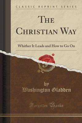 The Christian Way: Whither It Leads and How to Go on (Classic Reprint) (Paperback)