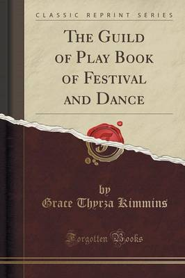 The Guild of Play Book of Festival and Dance (Classic Reprint) (Paperback)