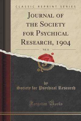 Journal of the Society for Psychical Research, 1904, Vol. 11 (Classic Reprint) (Paperback)