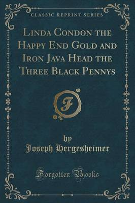 Linda Condon the Happy End Gold and Iron Java Head the Three Black Pennys (Classic Reprint) (Paperback)