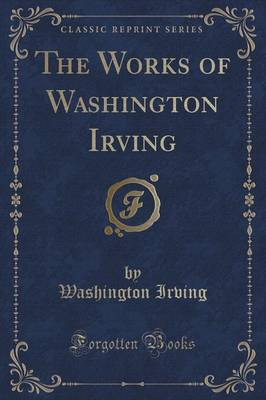 The Works of Washington Irving (Classic Reprint) (Paperback)