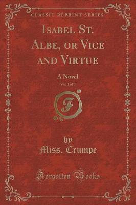 Isabel St. Albe, or Vice and Virtue, Vol. 1 of 3: A Novel (Classic Reprint) (Paperback)