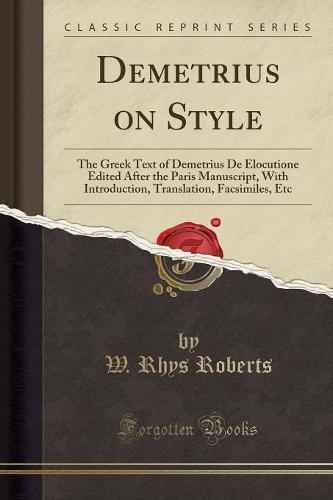 Demetrius on Style: The Greek Text of Demetrius de Elocutione Edited After the Paris Manuscript, with Introduction, Translation, Facsimiles, Etc (Classic Reprint) (Paperback)