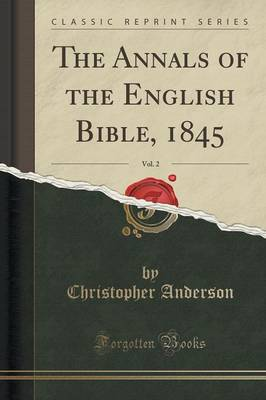 The Annals of the English Bible, 1845, Vol. 2 (Classic Reprint) (Paperback)