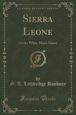 Sierra Leone: Or the White Man's Grave (Classic Reprint) (Paperback)