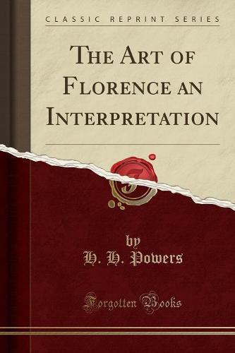 The Art of Florence an Interpretation (Classic Reprint) (Paperback)