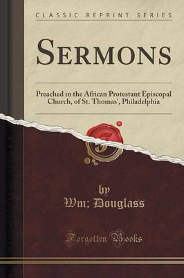 Sermons: Preached in the African Protestant Episcopal Church, of St. Thomas', Philadelphia (Classic Reprint) (Paperback)