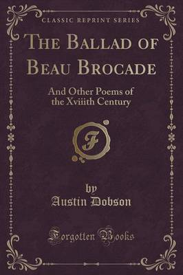 The Ballad of Beau Brocade: And Other Poems of the Xviiith Century (Classic Reprint) (Paperback)